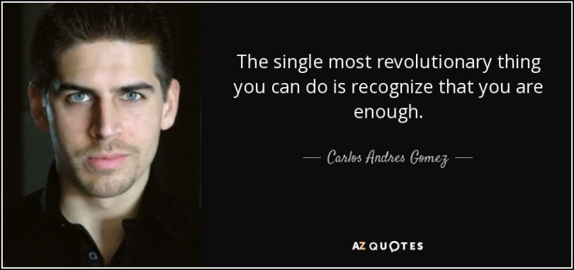 quote-the-single-most-revolutionary-thing-you-can-do-is-recognize-that-you-are-enough-carlos-andres-gomez-80-67-82